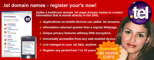 .tel domain names are now available from Fast Name, secure yours today. Unlike a traditional domain name a .tel domain name maps to contact information that is stored directly in the DNS. The .tel domain benefits from the following features, applications on mobile devices can utilise .tel domains, contact information is returned quicker than with a regular Web page, unique privacy features utilise DNS encryption,  .tel domains are universally accessible from any Web enabled device, live changes can be made to your .tel data at any time, you can secure a .tel domain for any period from one to ten years. The cost of a .tel domain is just �17.50 per year.